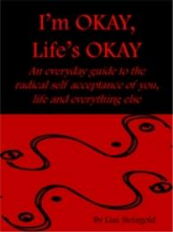 I'm OKAY, Life's OKAY : A guide to the r... by STEINGOLD, Lisa, Ms.