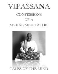 Vipassana - Confessions of a Serial Medi... Volume 1 by Anonymous