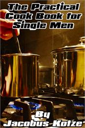 The Practical Cookbook for Single Men by Kotze, Jacobus