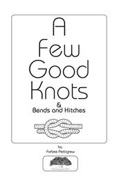 A Few Good Knots & Bends and Hitches by Forbes Pettigrew