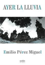 Ayer La Lluvia by Pérez Miguel, Emilio