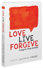 Love Live Forgive : Insights from Artist... by St. Vincent, Justin