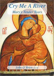 Cry Me a River : Mary's Tender Tears by O'Brien, John, Desmond