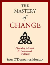 The Mastery of Change : Choosing Mental ... Volume Free Version by Morgan, Sean, O'Donoghue