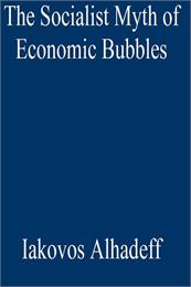 The Socialist Myth of Economic Bubbles by Alhadeff, Iakovos