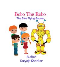 Bobo The Robo : The Blue Flying Saucer by Kharkar, Satyajit