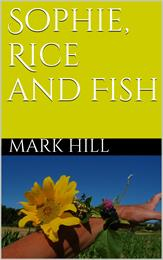 Sophie, Rice and Fish by Hill, Mark