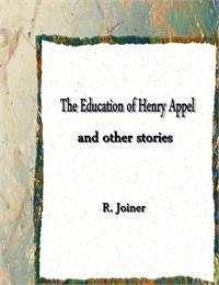 The Education of Henry Appel and other s... by Joiner, R.