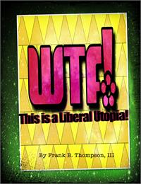 WTF! This is a Liberal Utopia! Volume 2nd by Thompson, Frank, B.
