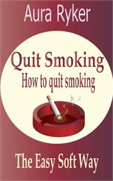 Quit Smoking, How to Quit Smoking, The E... by Ryker, Aura