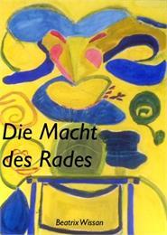 Die Macht des Rades by Wissan, Beatrix
