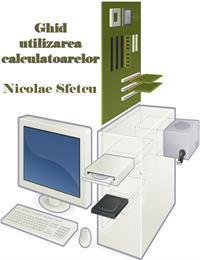 Ghid Utilizarea Calculatoarelor by Sfetcu, Nicolae