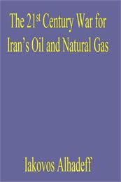 The 21st Century War for Iran's Oil and ... by Alhadeff, Iakovos