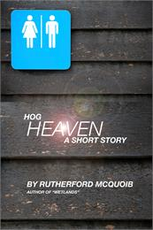 Hog Heaven : A Short Story by McQuoib, Rutherford