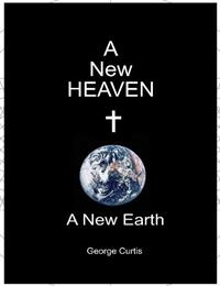 A New Heaven a New Earth by Curtis, George