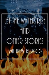 Let the Water Rise and Other Stories by Burgos, Matthew
