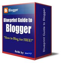 Blueprint Guide To Blogger Volume 1 by Kainth, Harry