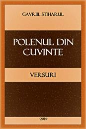 Polenul din cuvinte : Versuri by Stiharul, Gavriil