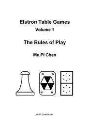 Elstron Table Games : The Rules of Play Volume Volume 1 by Chan, Mu, Pi