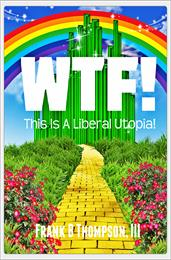 WTF! This is a Liberal Utopia! Volume Audio Edition by Thompson, Frank, B., Esq.
