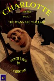 Charlotte the Pup Book 3 - The Wannabe W... Volume Book 3 by Christian, J.