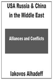 USA Russia & China in the Middle East : ... by Alhadeff, Iakovos