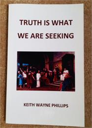 Truth Is What We Are Seeking Volume 1 by Phillips, Keith, Wayne