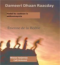 Dameeri Dhaan Raacday : Hadal ku Saabsan... Volume 1 by de la Boetie, Etienne