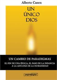 Un único Dios : El porqué de la creación... by Canen, Alberto