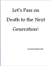 Let's Pass 0n Death to the Next Generati... by Sadler, Robert, J