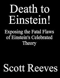 Death to Einstein! : Exposing the Fatal ... by Reeves, Scott