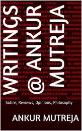 Writings @ Ankur Mutreja by Mutreja, Ankur