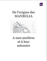 De L'origine Des Maneglia: Histoire Oubl... by MANEGLIA, Yves, Dr.
