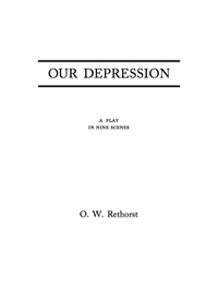 Our Depression : A Play in Nine Scenes by Rethorst, O.W.