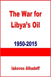 The War for Libya's Oil : 1950-2015 by Alhadeff, Iakovos