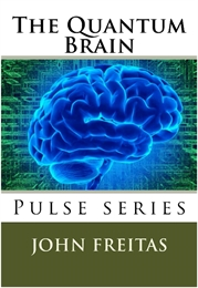 The Quantum Brain : Pulse Series by Freitas, John