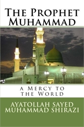 The Prophet Muhammad A Mercy to the Worl... by Shirazi, Muhammad,