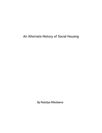 An Alternate History of Social Housing by Nikolaeva, Natalya, Ms.