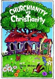 Churchianity Vs Christianity by Mckay, Dave