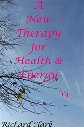 A New Therapy for Health & Energy, V4 Volume V4 by Clark, Richard