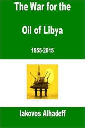 The War for the Oil of Libya : 1955-2015 by Alhadeff, Iakovos