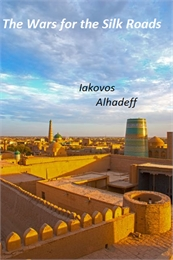 The Wars for the Silk Roads by Alhadeff, Iakovos