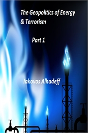 The Geopolitics of the Energy & Terroris... Volume Part 1 by Alhadeff, Iakovos