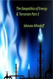 The Geopolitics of Energy & Terrorism, P... Volume Part 3 by Alhadeff, Iakovos