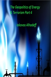 The Geopolitics of Energy & Terrorism, P... Volume Part 4 by Alhadeff, Iakovos