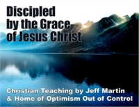 Discipled by the Grace of Jesus Christ :... Volume 1 by Martin, Jeff