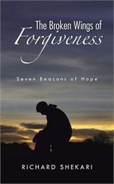 The Broken Wings of Forgiveness : Seven ... by Shekari, Richard