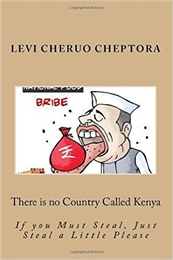 There is no Country Called Kenya : If yo... by Cheruo, Levi, Cheptora