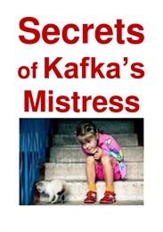 The Secrets of Kafka's Mistress : (A New... by Lee , John , Lennard