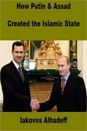 How Putin and Assad Created the Islamic ... by Alhadeff, Iakovos